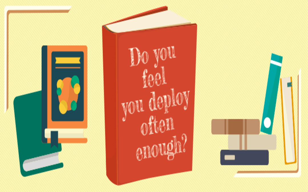 Do you feel you deploy often enough?