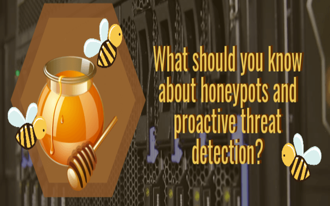 What should you know about honeypots and proactive threat detection?