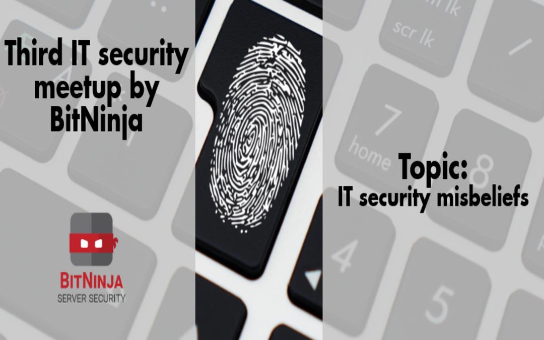 IT security misbeliefs – third IT security meetup by BitNinja