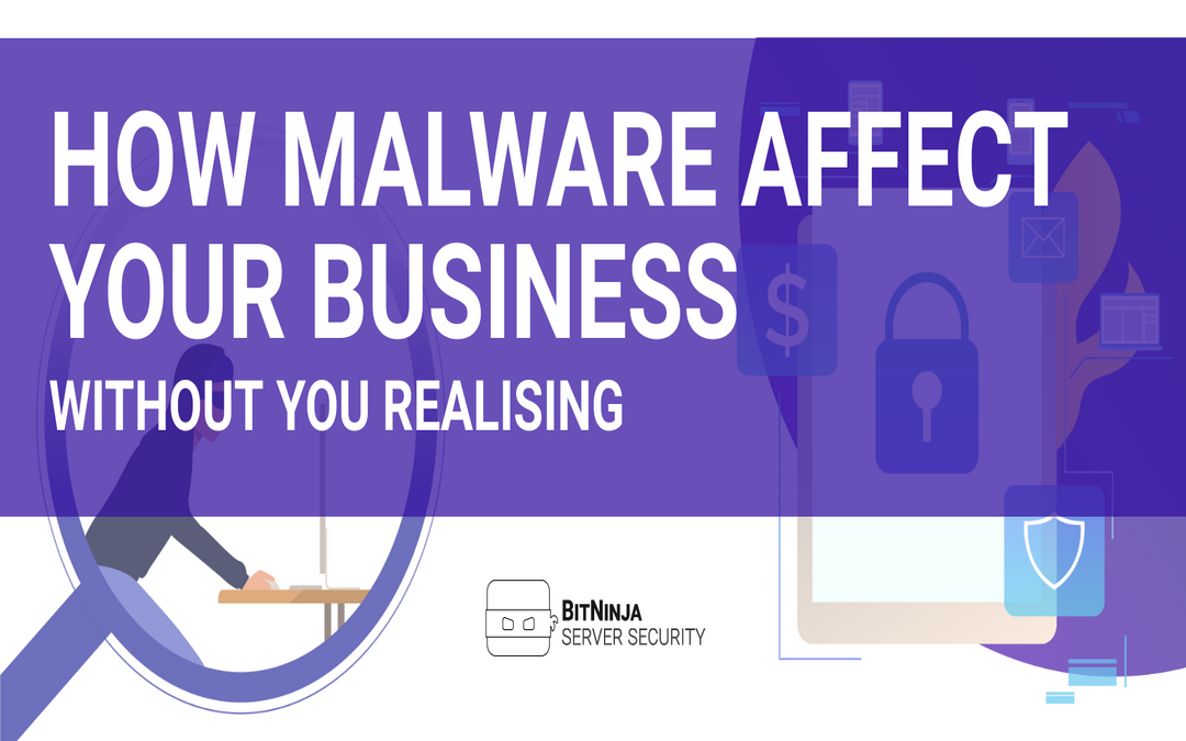 How malware could be affecting your business without you realising