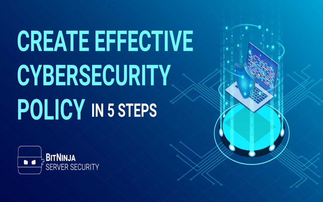 5 Steps to Creating an Effective Cyber Security Policy for Employees