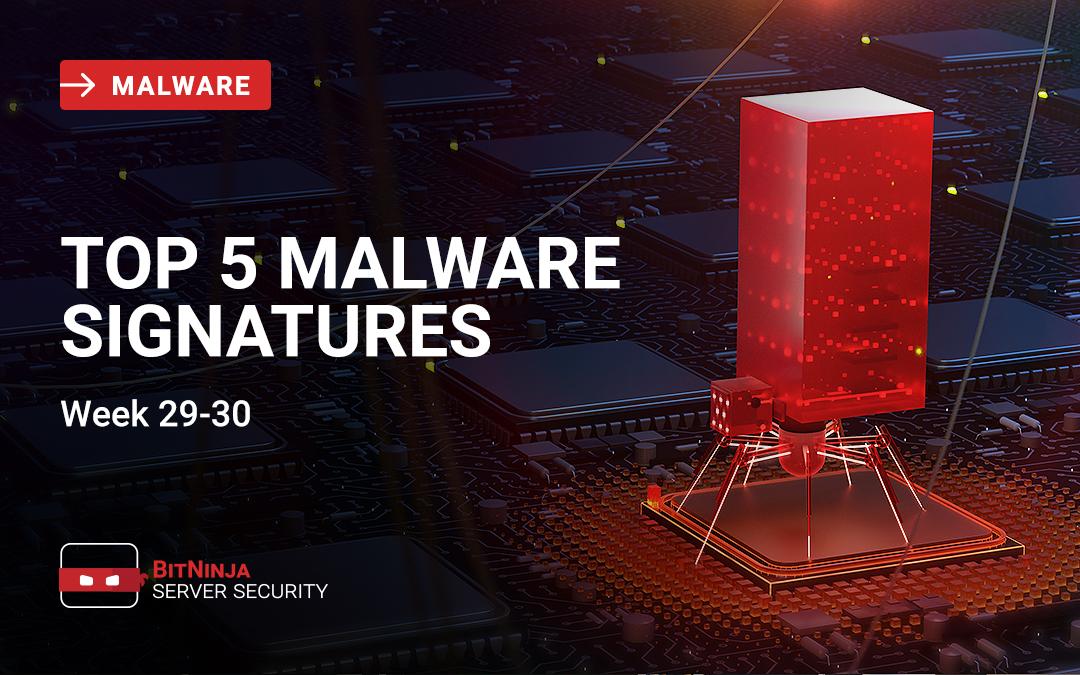 Top 5 Malware Signatures – Week 29-30