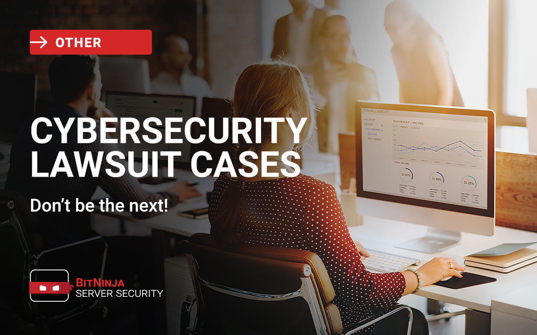 Don't be the next! – Cybersecurity Lawsuits